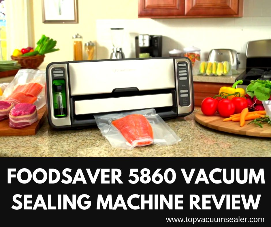 Foodsaver 5860 Vacuum Sealing Machine Review
