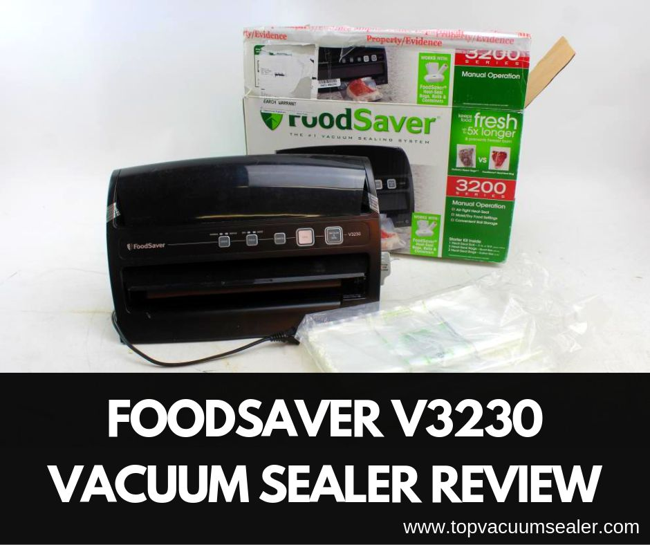 Foodsaver V3230 Vacuum Sealer Review: Best Features to know!!