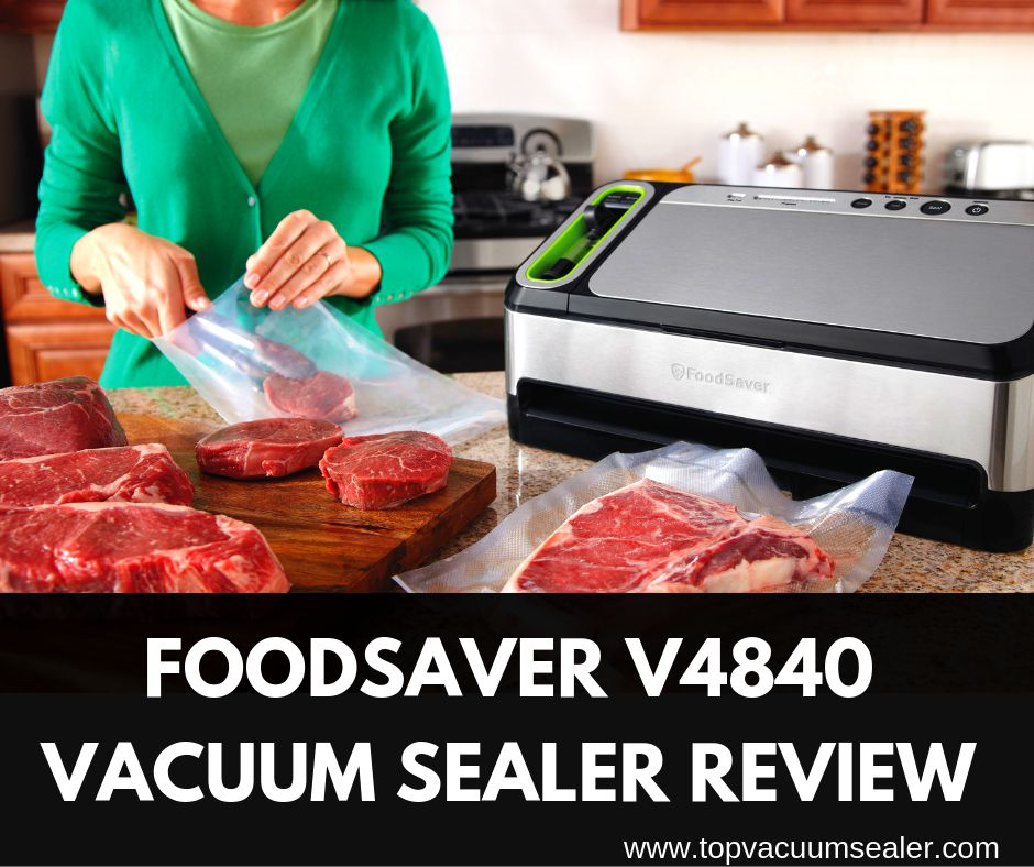 Foodsaver V4840 Vacuum Sealer Review
