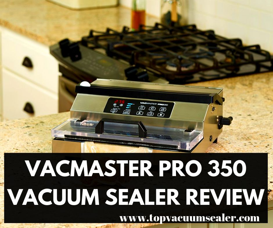 Vacmaster Pro 350 Vacuum Sealer Review