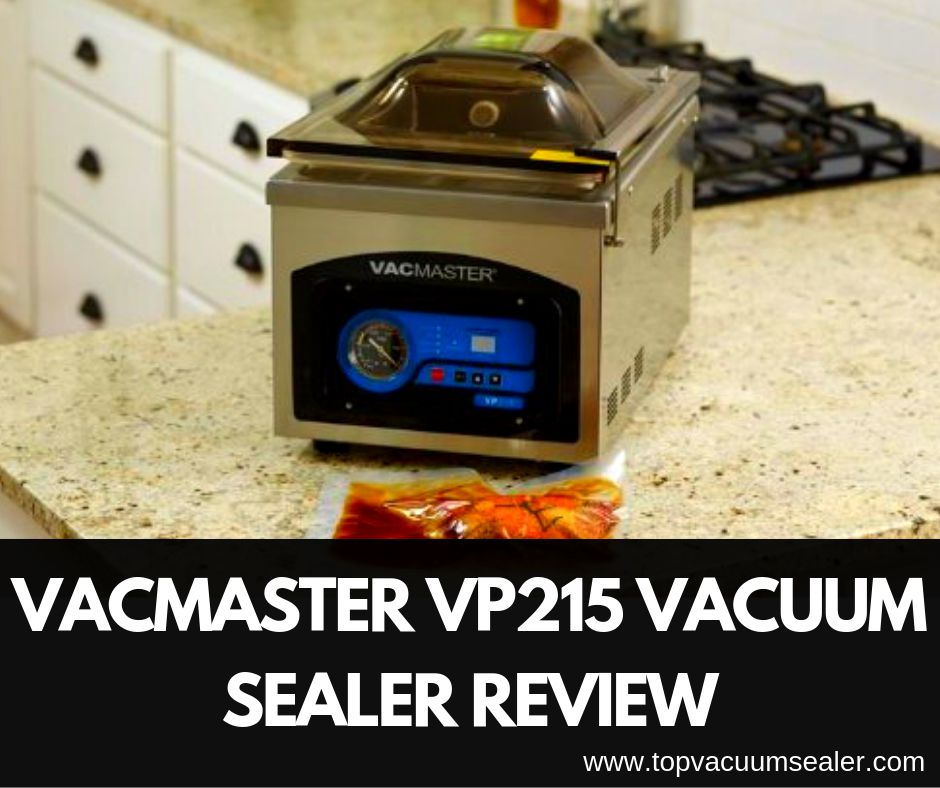Vacmaster VP215 Vacuum Sealer Review: What Makes to So Popular?
